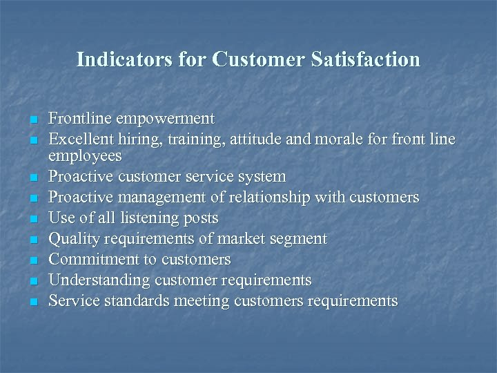 Indicators for Customer Satisfaction n n n n Frontline empowerment Excellent hiring, training, attitude