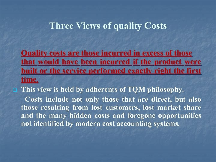 Three Views of quality Costs Quality costs are those incurred in excess of those