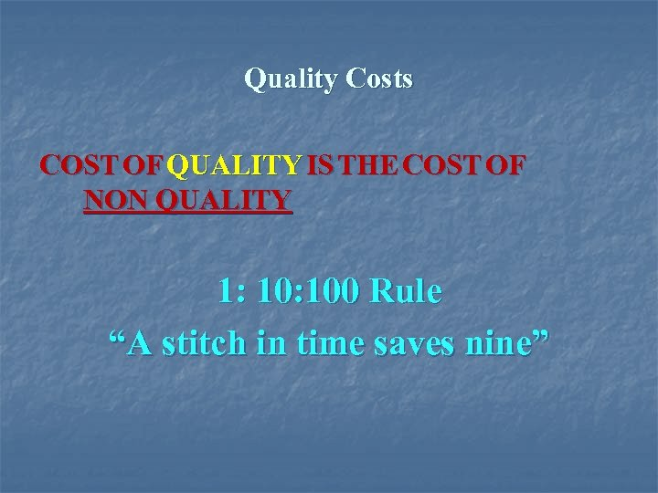 Quality Costs COST OF QUALITY IS THE COST OF NON QUALITY 1: 100 Rule