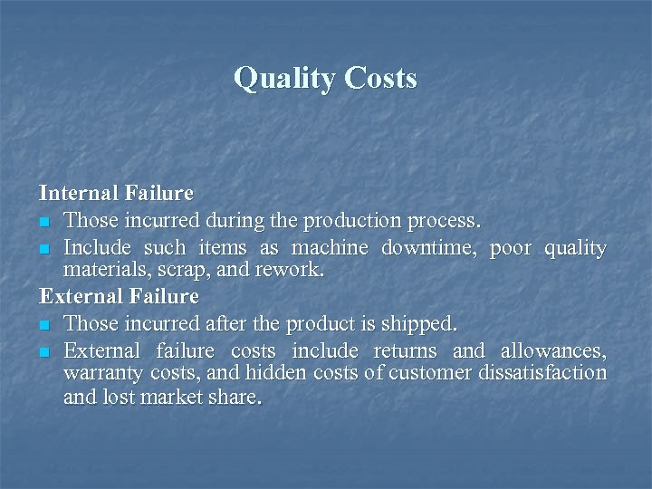 Quality Costs Internal Failure n Those incurred during the production process. n Include such