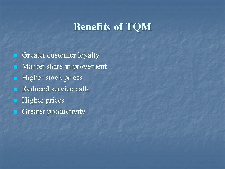 Benefits of TQM n n n Greater customer loyalty Market share improvement Higher stock