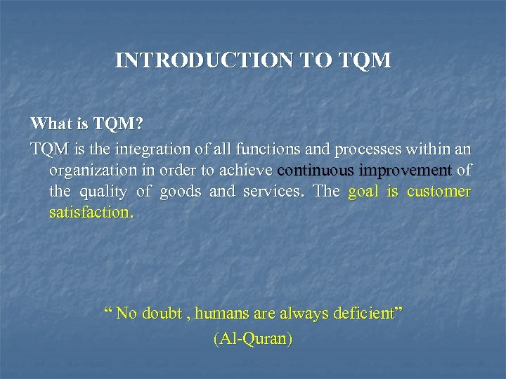 INTRODUCTION TO TQM What is TQM? TQM is the integration of all functions and