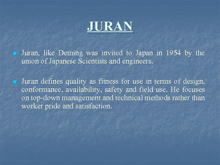 JURAN n Juran, like Deming was invited to Japan in 1954 by the union