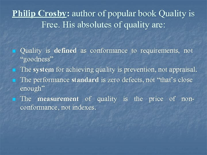 Philip Crosby: author of popular book Quality is Free. His absolutes of quality are: