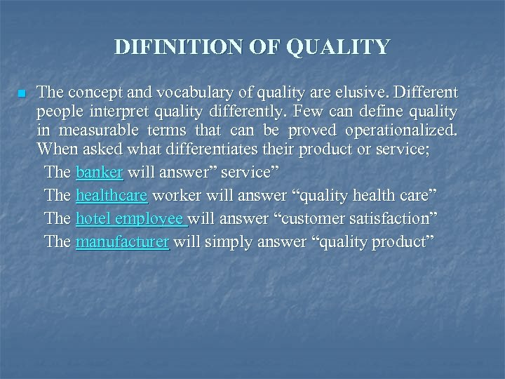 DIFINITION OF QUALITY n The concept and vocabulary of quality are elusive. Different people