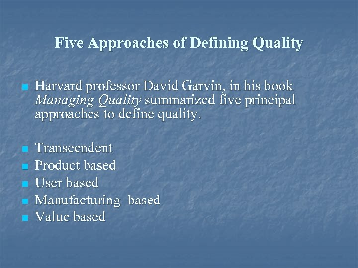 Five Approaches of Defining Quality n Harvard professor David Garvin, in his book Managing