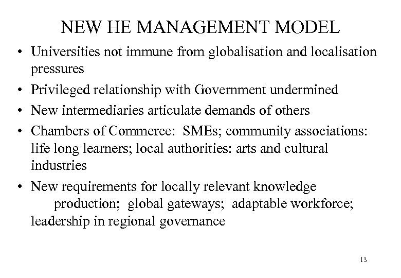 NEW HE MANAGEMENT MODEL • Universities not immune from globalisation and localisation pressures •