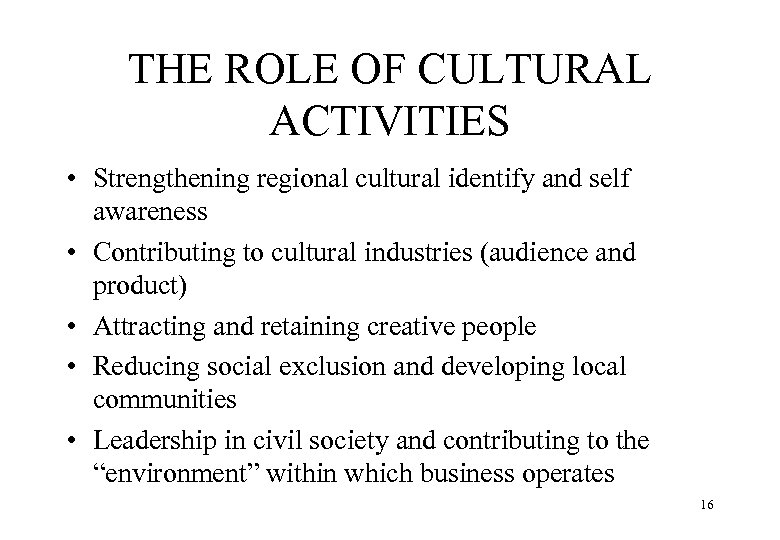 THE ROLE OF CULTURAL ACTIVITIES • Strengthening regional cultural identify and self awareness •