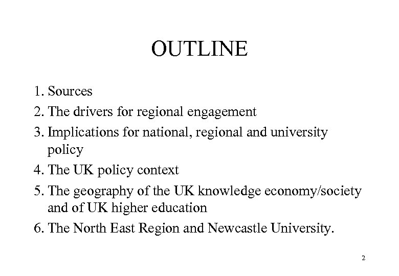 OUTLINE 1. Sources 2. The drivers for regional engagement 3. Implications for national, regional