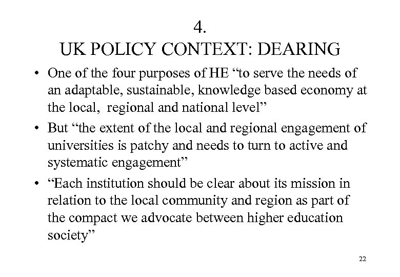 """4. UK POLICY CONTEXT: DEARING • One of the four purposes of HE """"to"""