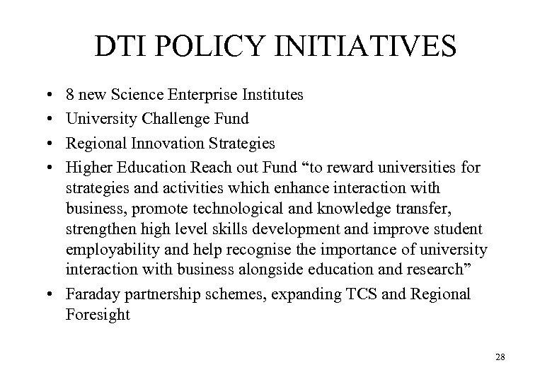 DTI POLICY INITIATIVES • • 8 new Science Enterprise Institutes University Challenge Fund Regional