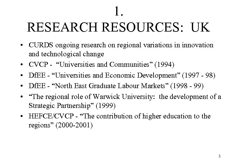 1. RESEARCH RESOURCES: UK • CURDS ongoing research on regional variations in innovation and