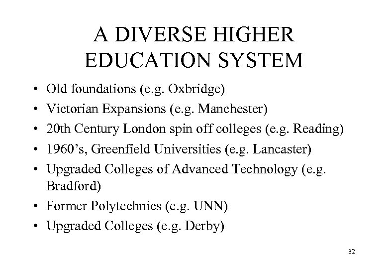 A DIVERSE HIGHER EDUCATION SYSTEM • • • Old foundations (e. g. Oxbridge) Victorian