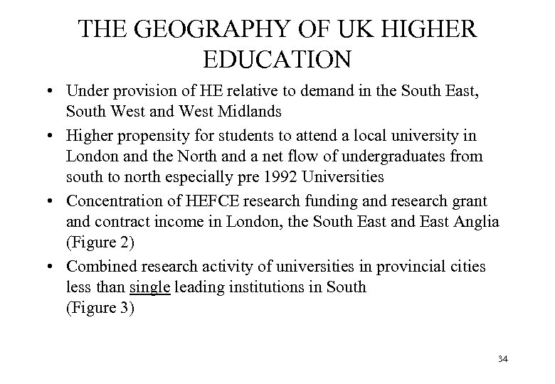 THE GEOGRAPHY OF UK HIGHER EDUCATION • Under provision of HE relative to demand