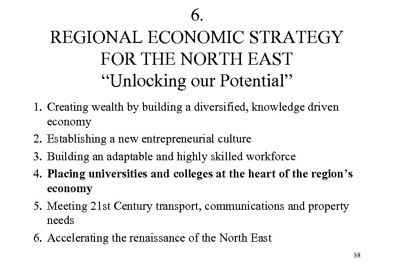 """6. REGIONAL ECONOMIC STRATEGY FOR THE NORTH EAST """"Unlocking our Potential"""" 1. Creating wealth"""