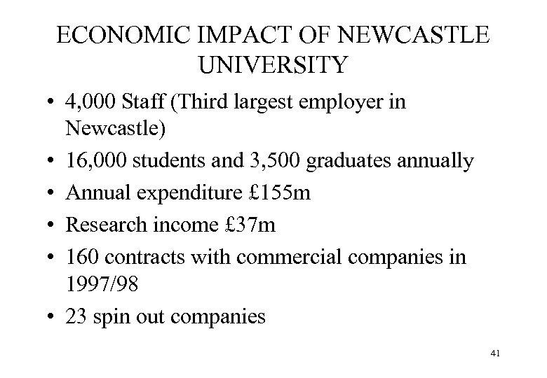 ECONOMIC IMPACT OF NEWCASTLE UNIVERSITY • 4, 000 Staff (Third largest employer in Newcastle)