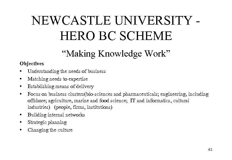 "NEWCASTLE UNIVERSITY HERO BC SCHEME ""Making Knowledge Work"" Objectives • Understanding the needs of"