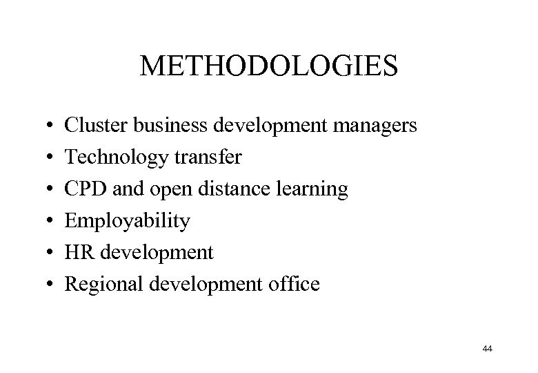 METHODOLOGIES • • • Cluster business development managers Technology transfer CPD and open distance