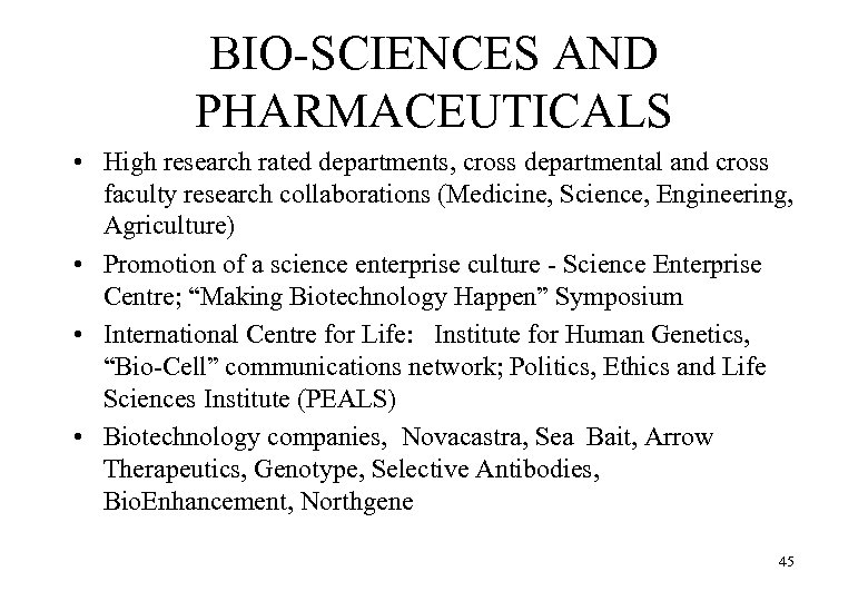 BIO-SCIENCES AND PHARMACEUTICALS • High research rated departments, cross departmental and cross faculty research