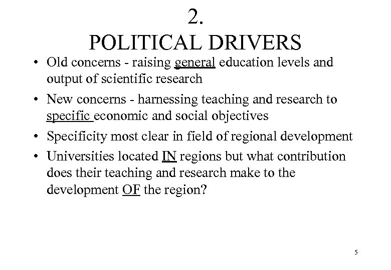 2. POLITICAL DRIVERS • Old concerns - raising general education levels and output of