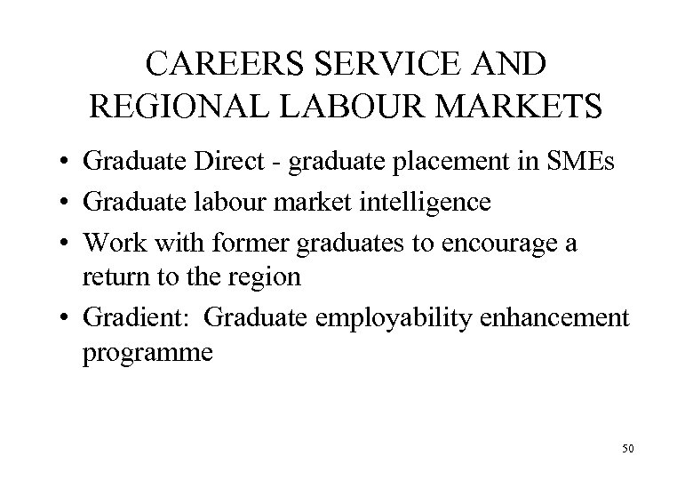 CAREERS SERVICE AND REGIONAL LABOUR MARKETS • Graduate Direct - graduate placement in SMEs