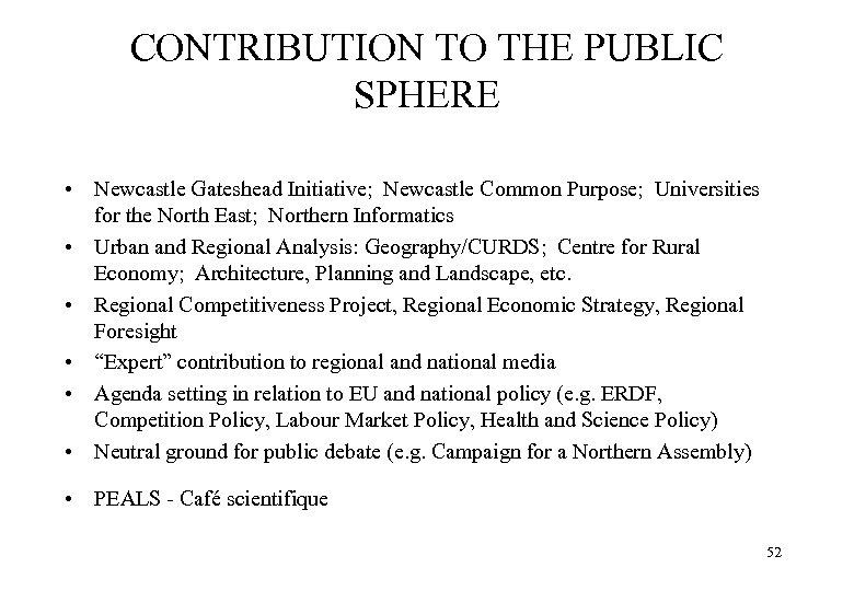 CONTRIBUTION TO THE PUBLIC SPHERE • Newcastle Gateshead Initiative; Newcastle Common Purpose; Universities for