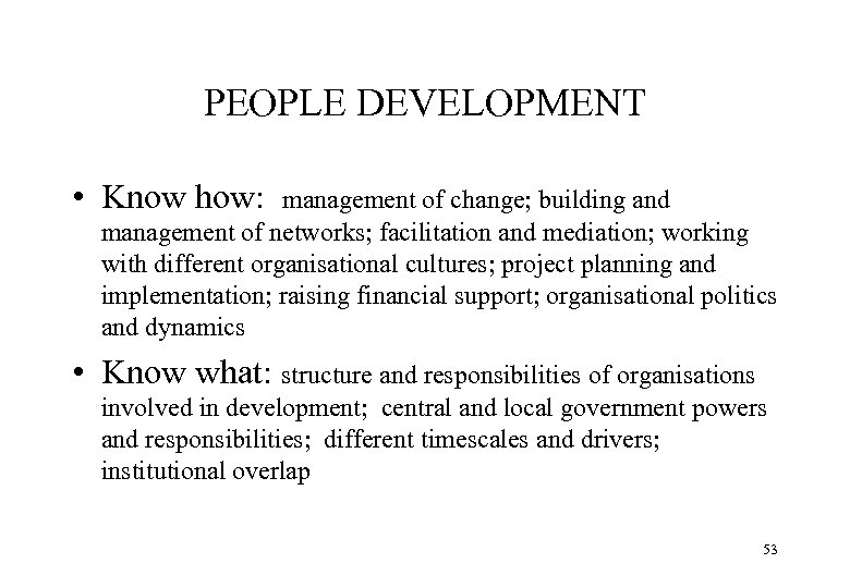 PEOPLE DEVELOPMENT • Know how: management of change; building and management of networks; facilitation