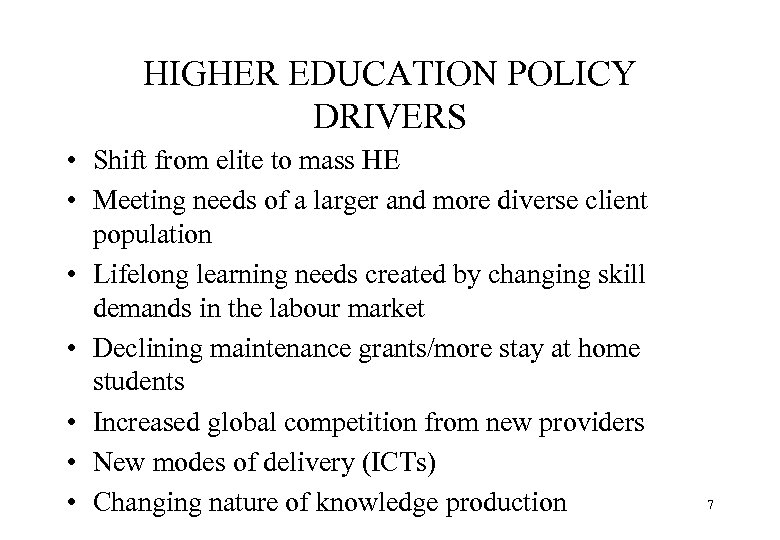 HIGHER EDUCATION POLICY DRIVERS • Shift from elite to mass HE • Meeting needs