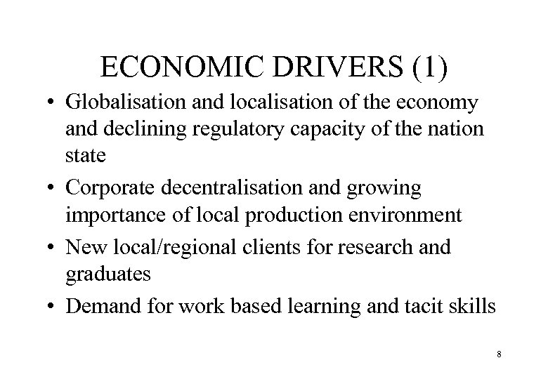 ECONOMIC DRIVERS (1) • Globalisation and localisation of the economy and declining regulatory capacity