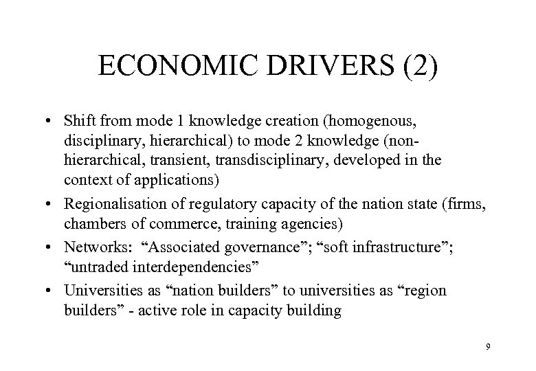 ECONOMIC DRIVERS (2) • Shift from mode 1 knowledge creation (homogenous, disciplinary, hierarchical) to