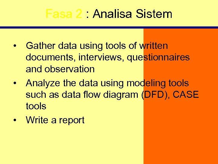 Fasa 2 : Analisa Sistem • Gather data using tools of written documents, interviews,