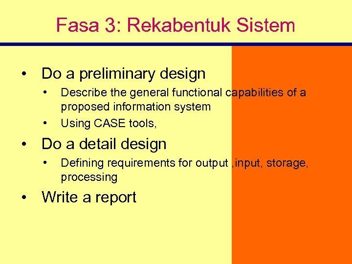 Fasa 3: Rekabentuk Sistem • Do a preliminary design • • Describe the general