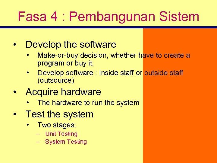 Fasa 4 : Pembangunan Sistem • Develop the software • • Make-or-buy decision, whether