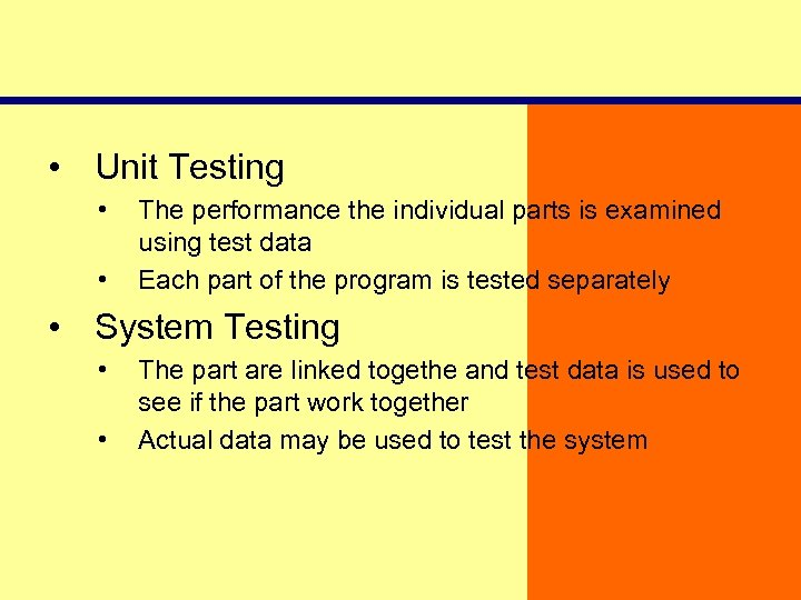 • Unit Testing • • The performance the individual parts is examined using
