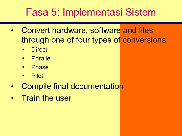 Fasa 5: Implementasi Sistem • Convert hardware, software and files through one of four