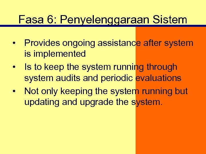 Fasa 6: Penyelenggaraan Sistem • Provides ongoing assistance after system is implemented • Is