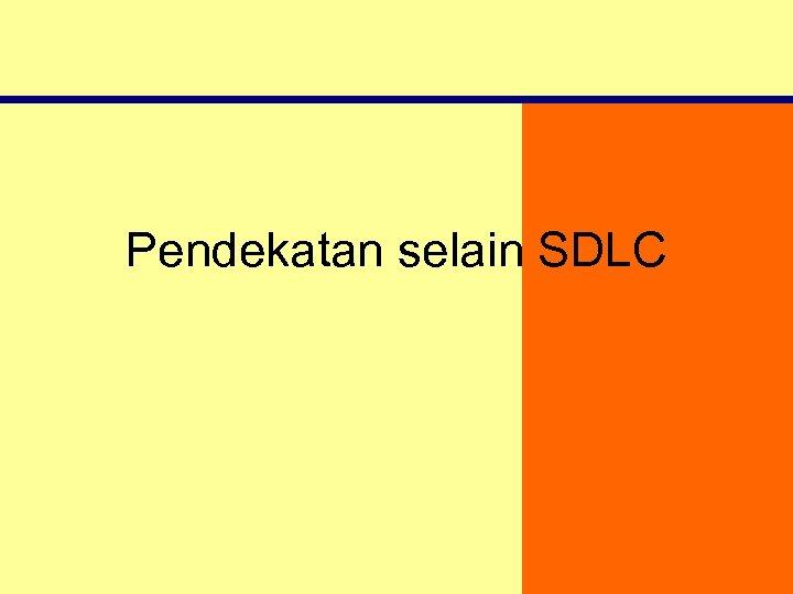 Pendekatan selain SDLC