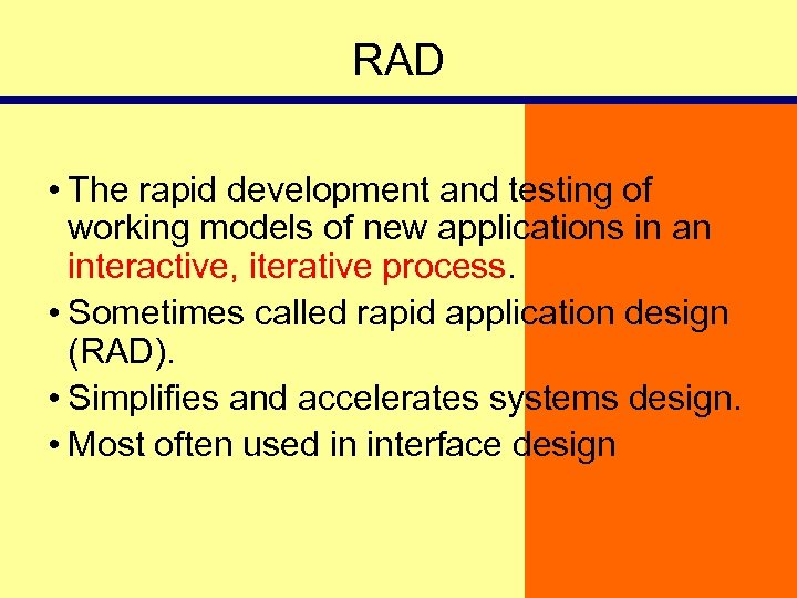 RAD • The rapid development and testing of working models of new applications in