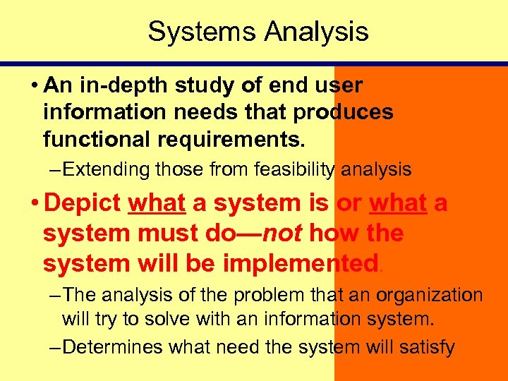 Systems Analysis • An in-depth study of end user information needs that produces functional