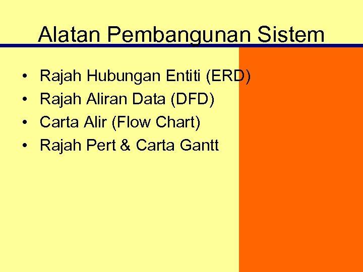 Alatan Pembangunan Sistem • • Rajah Hubungan Entiti (ERD) Rajah Aliran Data (DFD) Carta