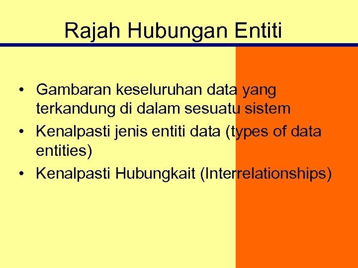 Rajah Hubungan Entiti • Gambaran keseluruhan data yang terkandung di dalam sesuatu sistem •