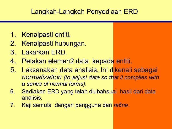 Langkah-Langkah Penyediaan ERD 1. 2. 3. 4. 5. 6. 7. Kenalpasti entiti. Kenalpasti hubungan.