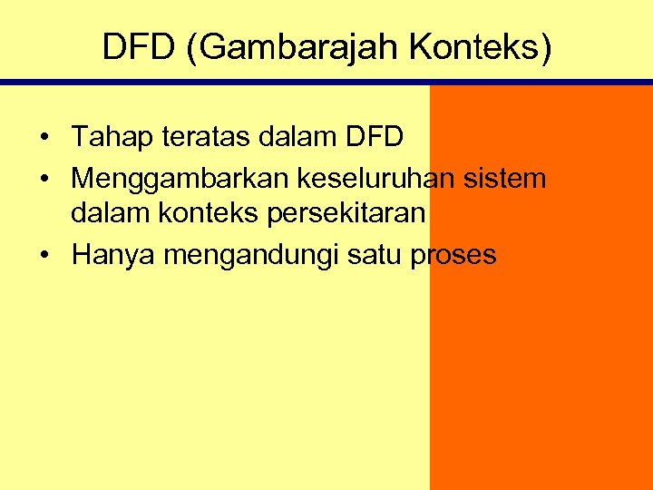DFD (Gambarajah Konteks) • Tahap teratas dalam DFD • Menggambarkan keseluruhan sistem dalam konteks