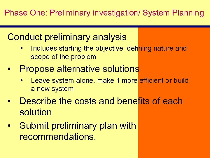 Phase One: Preliminary investigation/ System Planning Conduct preliminary analysis • Includes starting the objective,
