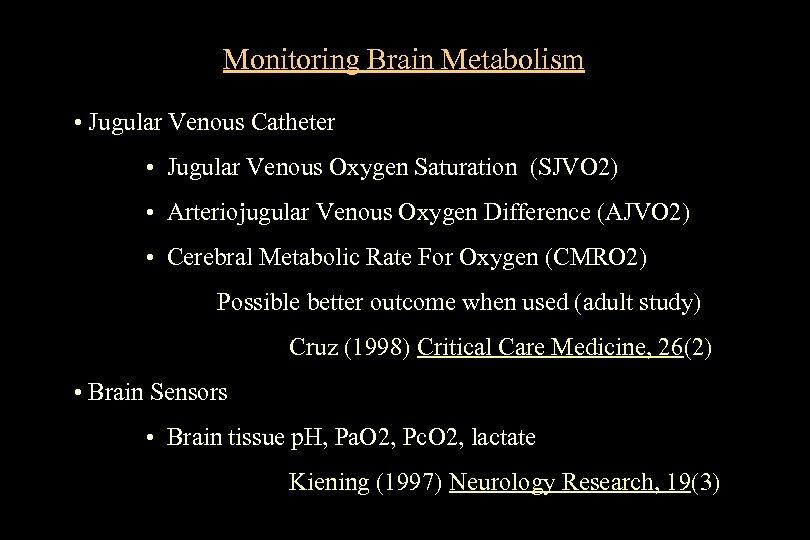 Monitoring Brain Metabolism • Jugular Venous Catheter • Jugular Venous Oxygen Saturation (SJVO 2)