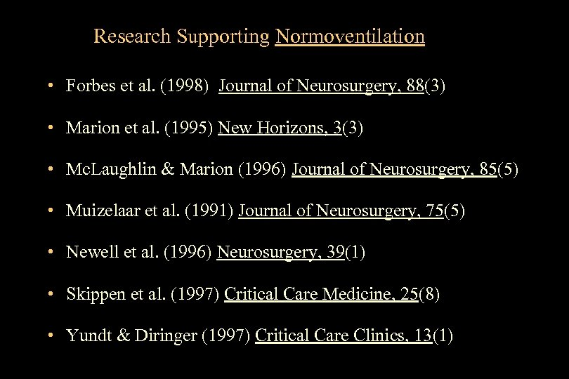 Research Supporting Normoventilation • Forbes et al. (1998) Journal of Neurosurgery, 88(3) • Marion