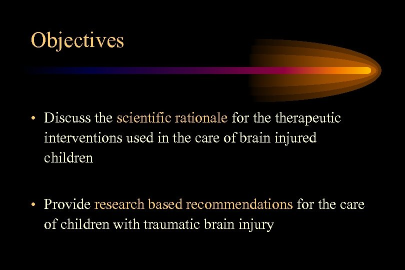 Objectives • Discuss the scientific rationale for therapeutic interventions used in the care of