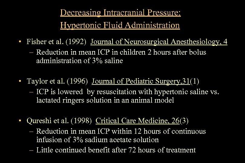 Decreasing Intracranial Pressure: Hypertonic Fluid Administration • Fisher et al. (1992) Journal of Neurosurgical