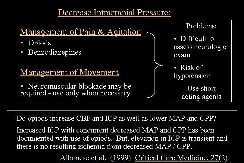 Decrease Intracranial Pressure: Management of Pain & Agitation Problems: • Opiods • Benzodiazepines •