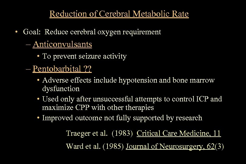 Reduction of Cerebral Metabolic Rate • Goal: Reduce cerebral oxygen requirement – Anticonvulsants •